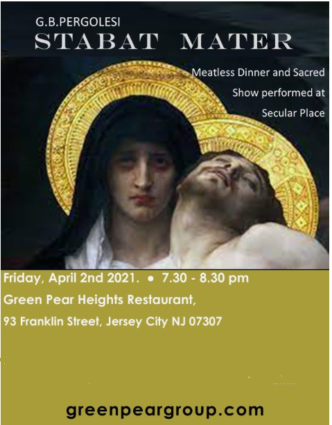 Green Pear Stabat Mater Flyer. Upper portion of flyer has a black background. Mary is pictured holding a slain Jesus. Gold ornamented halos surround their heads. White wordage detailing the event appears under picture, against a moss green background